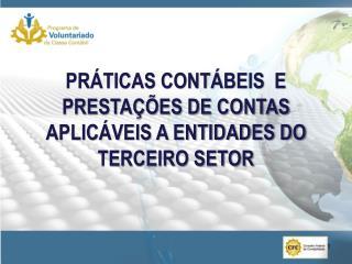 PRÁTICAS CONTÁBEIS  E PRESTAÇÕES DE CONTAS  APLICÁVEIS A ENTIDADES DO TERCEIRO SETOR