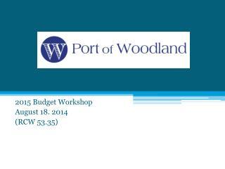 2015 Budget Workshop August  18.  2014 (RCW 53.35)