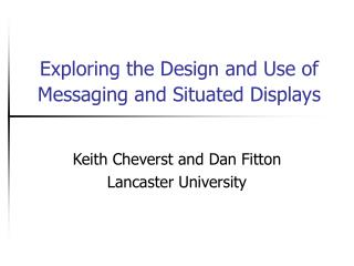 Exploring the Design and Use of Messaging and Situated Displays