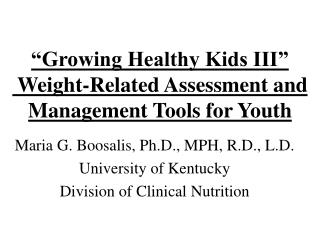 """Growing Healthy Kids III""   Weight-Related Assessment and Management Tools for Youth"