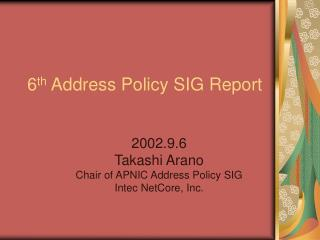 6 th  Address Policy SIG Report