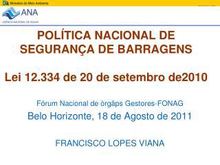 POLÍTICA NACIONAL DE SEGURANÇA DE BARRAGENS Lei 12.334 de 20 de setembro de2010