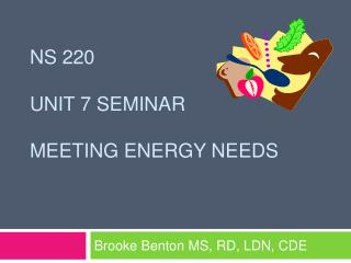 NS 220 Unit 7  Seminar Meeting energy needs