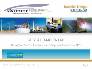 GESTÃO AMBIENTAL Restrições Sócio  –  Ambientais em Empreendimentos  do SEB