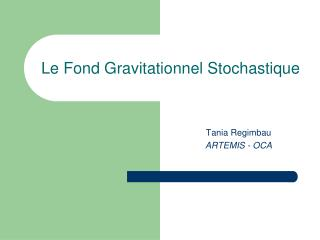 Le Fond Gravitationnel Stochastique