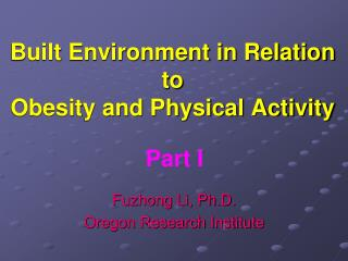 Built Environment in Relation to  Obesity and Physical Activity