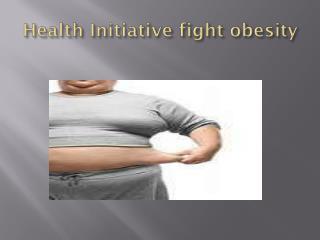 Health Initiative fight obesity