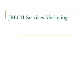 JM 601 Services Marketing