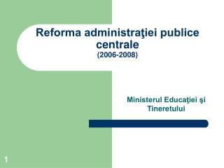 Reforma administraţiei publice centrale  (2006-2008)