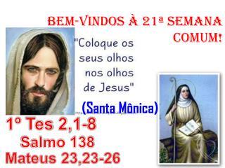 BeM-VINDOS  À 21ª SEMANA COMUM!      (Santa Mônica)
