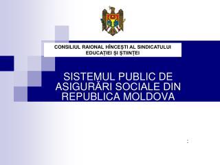 SISTEMUL PUBLIC DE ASIGUR ĂRI SOCIALE DIN REPUBLICA MOLDOVA :