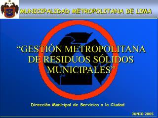"""""""GESTIÓN METROPOLITANA DE RESIDUOS SÓLIDOS MUNICIPALES"""""""