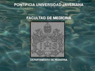PONTIFICIA UNIVERSIDAD JAVERIANA FACULTAD DE MEDICINA DEPARTAMENTO DE PEDIATRIA