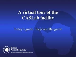 A virtual tour of the  CASLab facility