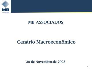 MB ASSOCIADOS Cenário Macroeconômico 20 de Novembro de 2008