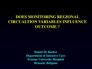 Daniel De Backer Department of Intensive Care Erasme University Hospital Brussels, Belgium