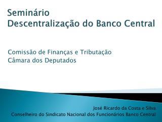 Semin�rio Descentraliza��o do Banco Central