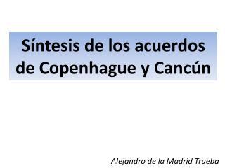 Síntesis de los acuerdos de Copenhague y Cancún