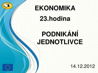 EKONOMIKA 23.hodina PODNIKÁNÍ      JEDNOTLIVCE 14.12.2012