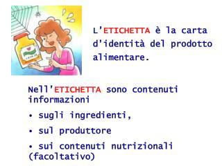L' ETICHETTA  è la carta d'identità del prodotto alimentare.