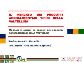 Sondrio, Martedì 1° Marzo 2011 Ciro Lazzarin – Area Economica Agri 2000