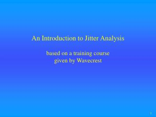 An Introduction to Jitter Analysis  based on a training course  given by Wavecrest
