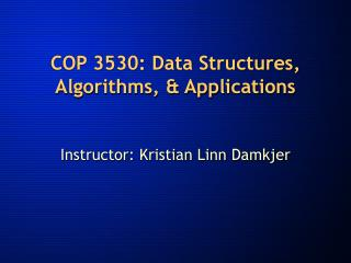 COP 3530: Data Structures, Algorithms, & Applications