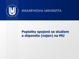 Poplatky spojené se studiem a stipendia (nejen) na MU