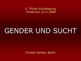 4. Tiroler Suchttagung  Innsbruck, 6.11.2008 GENDER UND SUCHT Christel Zenker, Berlin