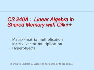 CS  240A  :   Linear Algebra  in  Shared Memory with  Cilk ++