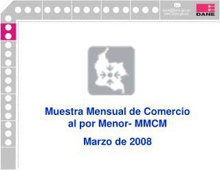 Muestra Mensual de Comercio al por Menor- MMCM Marzo de 2008