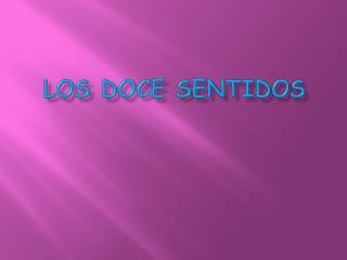 LOS DOCE SENTIDOS