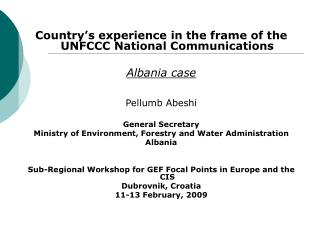 Country's experience in the frame of the UNFCCC National Communications  Albania case