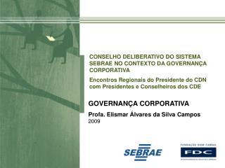 GOVERNANÇA CORPORATIVA Profa. Elismar Álvares da Silva Campos 2009