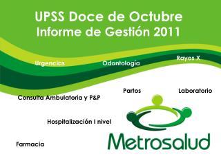 UPSS Doce de Octubre  Informe de Gestión 2011