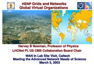 Harvey B Newman, Professor of Physics LHCNet PI, US CMS Collaboration Board Chair