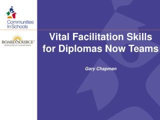 Vital Facilitation Skills for Diplomas Now Teams Gary Chapman