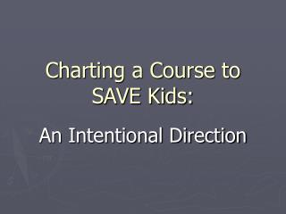 Charting a Course to SAVE Kids: