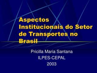 Aspectos Institucionais do Setor de Transportes no Brasil