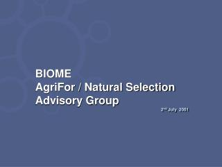 BIOME AgriFor  /  Natural Selection  Advisory Group 2 nd  July   2001
