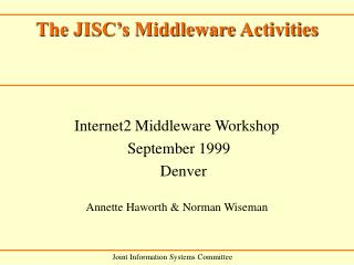 Internet2 Middleware Workshop  September 1999   	Denver Annette Haworth & Norman Wiseman