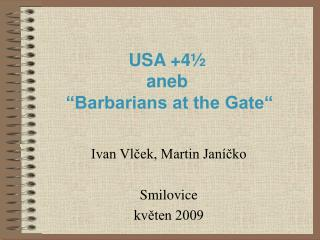 "USA +4½ aneb ""Barbarians at the Gate"""