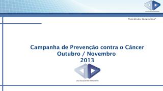 Campanha de Prevenção contra o Câncer Outubro / Novembro  2013