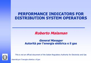 PERFORMANCE INDICATORS FOR DISTRIBUTION SYSTEM OPERATORS Roberto Malaman General Manager