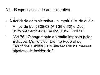 VI – Responsabilidade administrativa -  Autoridade administrativa : cumprir a lei de ofício