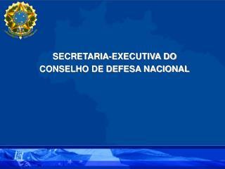 SECRETARIA-EXECUTIVA DO  CONSELHO DE DEFESA NACIONAL