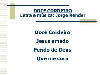 DOCE CORDEIRO Letra e música: Jorge Rehder