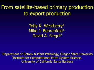 From satellite-based primary production to export production Toby K. Westberry 1