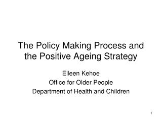 The Policy Making Process and the Positive Ageing Strategy