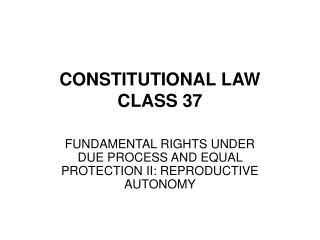 CONSTITUTIONAL LAW CLASS 37